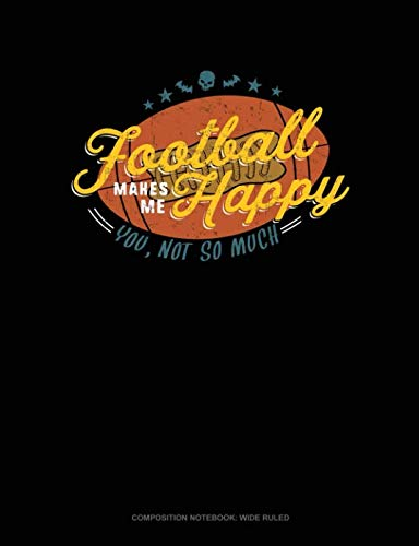 (Football Makes Me Happy You, Not So Much: Composition Notebook: Wide)
