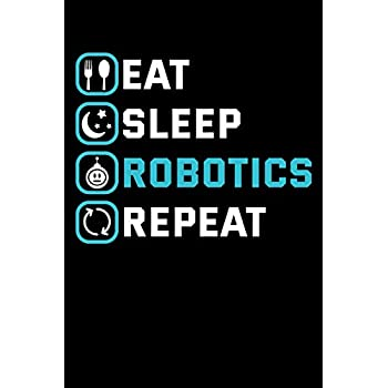 PDF Eat Sleep Robotics Repeat: Robot Notebook to Write in, 6x9, Lined, 120 Pages Journal