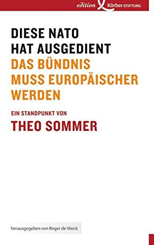 Diese NATO hat ausgedient: Das Bündnis muss europäischer werden Taschenbuch – 16. Mai 2012 Theo Sommer Edition Körber 3896841440 Europäische Union