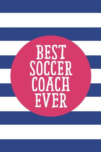 Best Soccer Coach Ever (6x9 Journal): Lined Writing Notebook, 120 Pages – Cornflower Blue Stripes with Decorative Magenta Pink Details and Motivational Quote, Great for School or Teacher Gift pdf epub