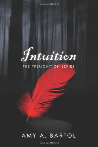 By Amy A. Bartol Intuition: The Premonition Series