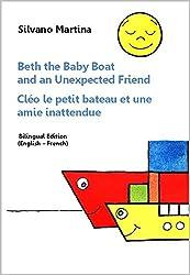 Beth the Baby Boat and an Unexpected Friend (A Children's Picture Book) - Cléo le petit bateau et une amie inattendue (Album illustré) - Bilingual Edition (English-French)