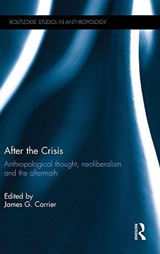 after-the-crisis-anthropological-thought-neoliberalism-and-the-aftermath-routledge-studies-in-anthro