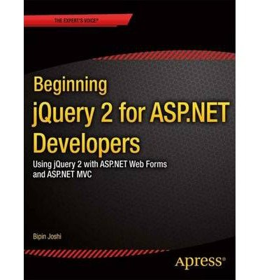 [(Beginning JQuery 2 for ASP.NET Developers: Using JQuery 2 with ASP.NET Web Forms and ASP.NET MVC )] [Author: Bipin Joshi] [Jan-2014]