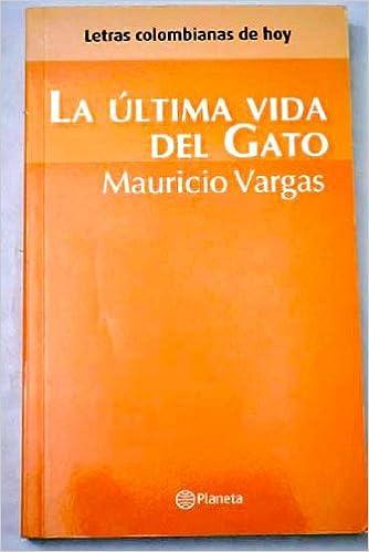 La ultima vida del gato/ The Cats Last Life (Spanish Edition): Mauricio Vargas: 9789584216304: Amazon.com: Books