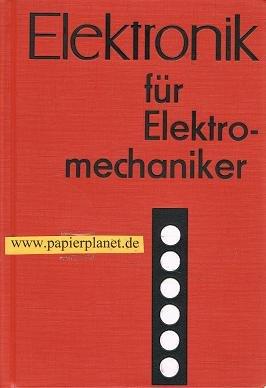 Elektronik für Elektromechaniker Sondereinband – 1966 Rolf Wahl Verl. Technik VEB B0000BU138 Gewerbe