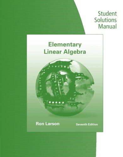 Student Solutions Manual for Larson/Falvo's Elementary Linear Algebra, 7th