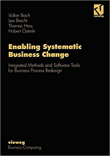 Enabling Systematic Business Change: Methods and Software Tools for Business Process Redesign