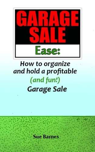 Garage Sale Ease: How to Organize and Hold a Profitable (and fun!) Garage Sale