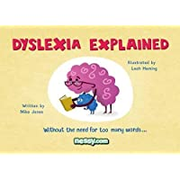 Dyslexia Explained: Without the Need for Too Many Words