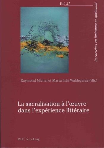 La sacralisation à l'œuvre dans l'expérience littéraire (Recherches en littérature et spiritualité) (French Edition)