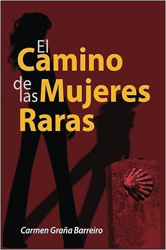 Amazon.com: El camino de las mujeres raras (Spanish Edition) (9781539161097): Carmen Graña Barreiro: Books