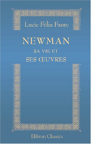 Newman, sa vie et ses œuvres. (French Edition) by Adamant Media Corporation