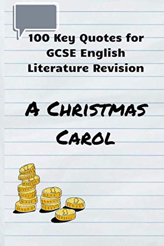 100 Key Quotes for GCSE English Literature Revision: A Christmas Carol (A Christmas Revision Carol)