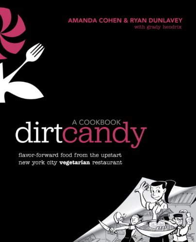 Dirt Candy: A Cookbook: Flavor-Forward Food from the Upstart New York City Vegetarian Restaurant cover
