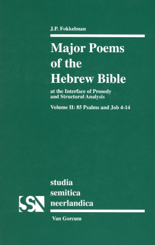 Major Poems of the Hebrew Bible: At the Interface of Prosody and Structural Analysis, Volume II: 85 Psalms and Job 4-14 (Studia Semitica Neerlandica)