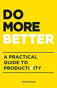 Do More Better: A Practical Guide to Productivity by [Challies, Tim]