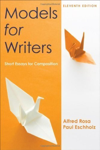 Models for Writers: Short Essays for Composition 11th (eleventh) Edition by Rosa, Alfred, Eschholz, Paul published by Bedford/St. Martin's (2012) (Models For Writers compare prices)