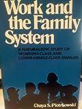 Work and the Family System, Chaya S. Piotrkowski, 0029253403