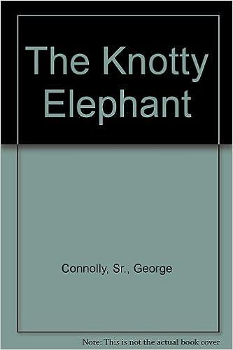 Amazon.com: The Knotty Elephant: Sr., George Connolly: Books