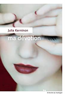 Ma dévotion, Kerninon, Julia