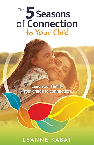 Pdf Self-Help The 5 Seasons of Connection to Your Child: Lead Your Family from Chaos to Connection