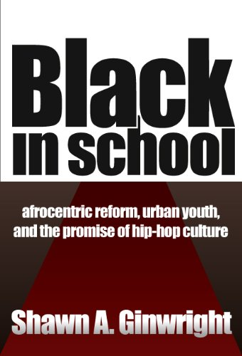 Black in School: Afrocentric Reform, Urban Youth & the Promise of Hip-Hop Culture