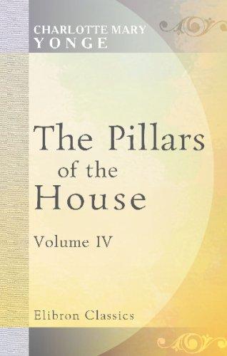 Read Online Pillars of the House: Or, Under Wode, under Rode. Volume 4 ebook
