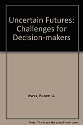 Uncertain Futures: Challenges for Decision-makers