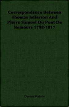 Book Correspondence Between Thomas Jefferson And Pierre Samuel Du Pont De Nemours 1798-1817 by Dumas Malone (2007-03-15)