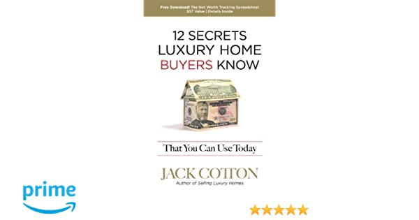 12 Secrets Luxury Home Buyers Know That You Can Use Today: Jack ...