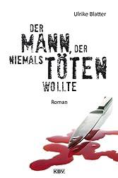 Der Mann, der niemals töten wollte: Roman