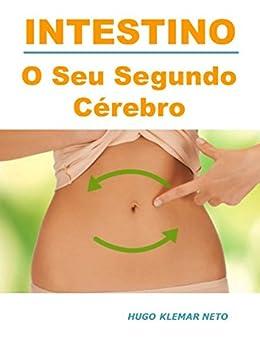 INTESTINO: O Seu Segundo Cérebro.: Descubra a Importância do Seu Intestino na Prevenção de Infecções. E como ele pode te ajudar a Emagrecer e a Melhorar o seu Humor. (Portuguese Edition)