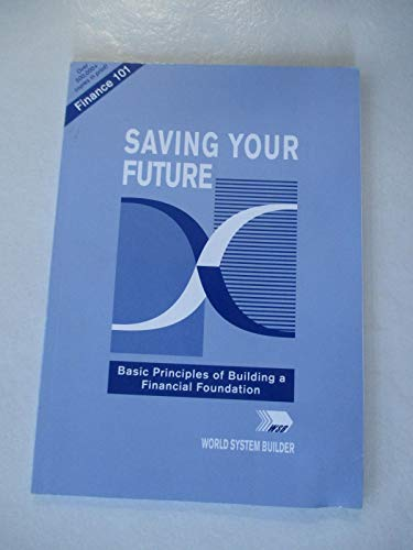 (Saving Your Future: Basic Principles of Building a Financial Foundation)