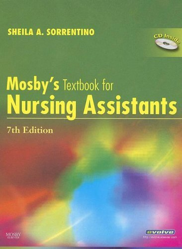 Mosbys Textbook for Nursing Assistants Hard Cover Version, 7e by Sorrentino PhD RN, Sheila A. [Mosby,2007] (Hardcover) 7th Edition by Mosby,2007