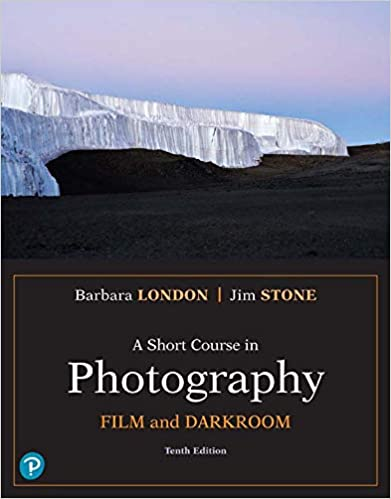 A Short Course in Photography: Film and Darkroom (What's New in Art & Humanities), 10th Edition