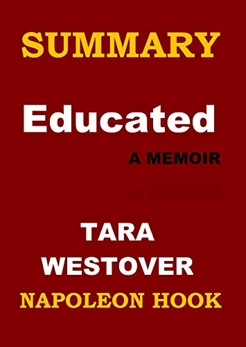 SUMMARY: EDUCATED: A Memoir by Tara Westover (Summary Book Book 2)