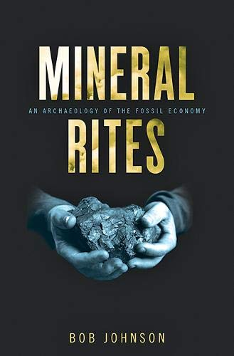 Mineral Rites: An Archaeology of the Fossil Economy (Energy Humanities)