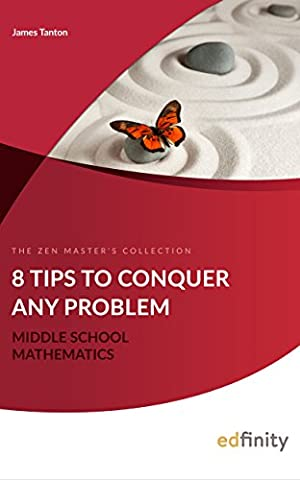 8 Tips To Conquer Any Problem (Middle School Mathematics Book 1) (The Contest Problem Book Viii)
