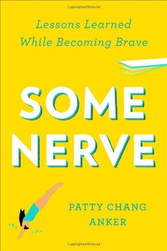Some Nerve: Lessons Learned While Becoming Brave by Chang Anker, Patty(October 10, 2013) Hardcover (Some Nerve Lessons Learned While Becoming Brave)