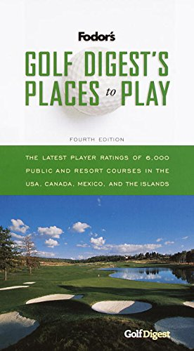 Golf Digest's Places to Play, 4th Edition: 6,000 Public and Resort Courses in the USA, Canada, Mexico and the Islands, with the Latest Player Ratings (Travel Guide) (Best Places To Golf In The Us)