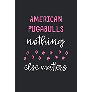 American Pugabulls Nothing Else Matters: Lined Journal, 120 Pages, 6 x 9, Funny American Pugabull Notebook Gift Idea, Black Matte Finish (American Pugabull Journal) 27