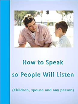 how to speak so that peoplewant to listen