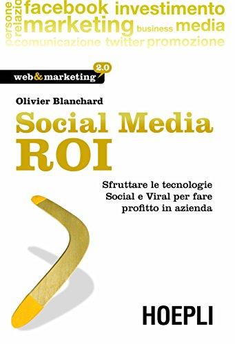 Download Social Media ROI: Sfruttare le tecnologie social e viral per fare profitto in azienda (Web & marketing 2.0) (Italian Edition) Pdf