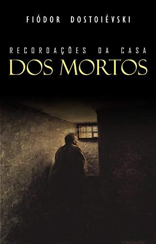 Recordações da Casa dos Mortos por [Dostoiévski, Fiódor]