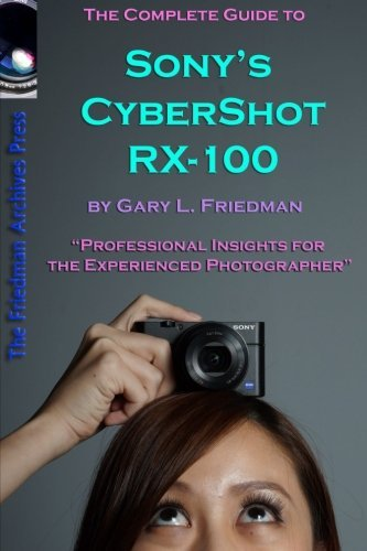 The Complete Guide to Sony's Cyber-Shot RX-100 (B&W Edition) by Gary Friedman ()
