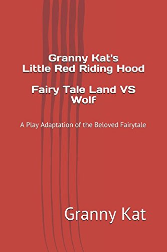 Granny Kat's Little Red Riding Hood: FairyTale Land vs Wolf: A Play Adaptation of the Beloved Fairy Tale -