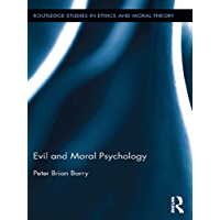 Evil and Moral Psychology (Routledge Studies in Ethics and Moral Theory Book 20)