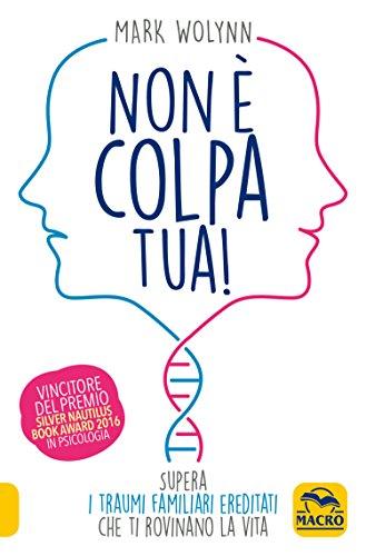 Non È Colpa Tua!: Supera i traumi familiari ereditati che ti rovinano la vita (Italian Edition)