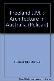Architecture in Australia (Pelican) by John Maxwell Freeland (1982-11-25)